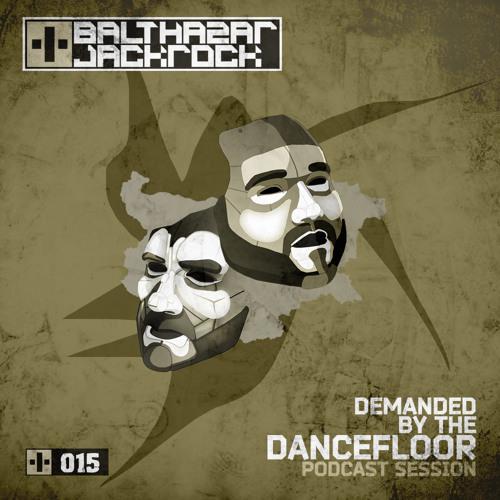 Demanded By The Dancefloor 015 with Balthazar & JackRock