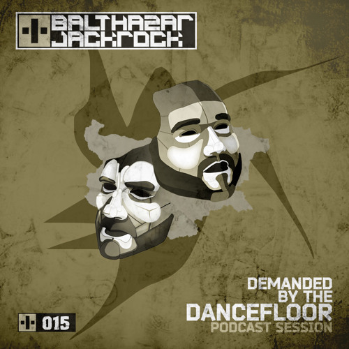 Demanded By The Dancefloor 015 with Balthazar & JackRock