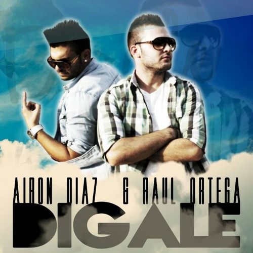 Airon Diaz & Raul Ortega - Dígale (David Marley Prod.) [2013]