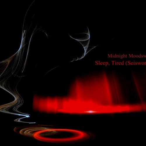 Midnight Moodswings - Sleep, Tired (Seiswork remix)