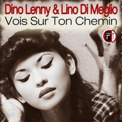 Dino Lenny, Lino Di Meglio - Vois Sur Ton Chemin (Original Mix)