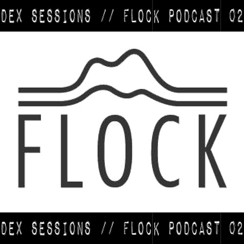 Dex Sessions // Flock Podcast 02 // Free Download