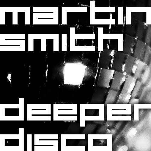 Martin Smith - deeperdisco mix
