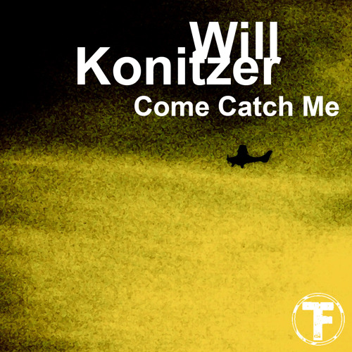 Will Konitzer - Come Catch Me (Caught Me Mix)