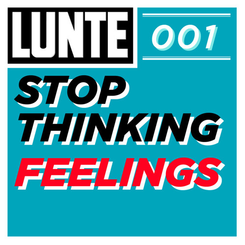 Stop Thinking – Feelings   Lunte 001