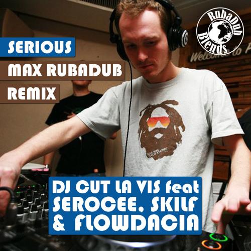 DJ Cut La Vis feat. Serocee, Skilf & Flowdacia - Serious (Max RubaDub Remix)