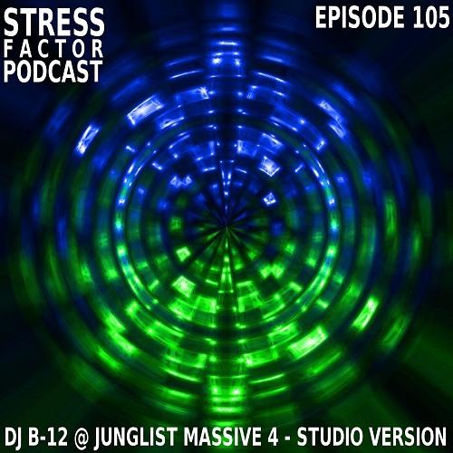 Stress Factor Podcast 105 - DJ B-12 @ Junglist Massive 4 (Studio Version) 1-26-2013