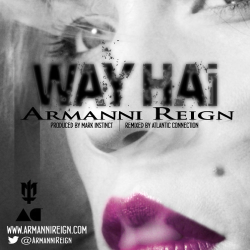 Armanni Reign - WAY HAI (Mark Instinct) FREE DOWNLOAD FEB 1st