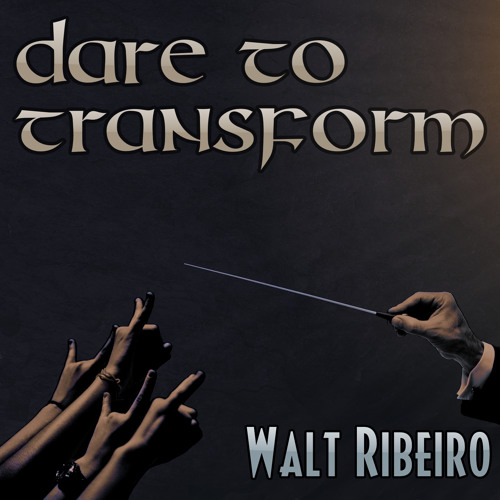 Walt Ribeiro 'Dare To Transform' [Original]