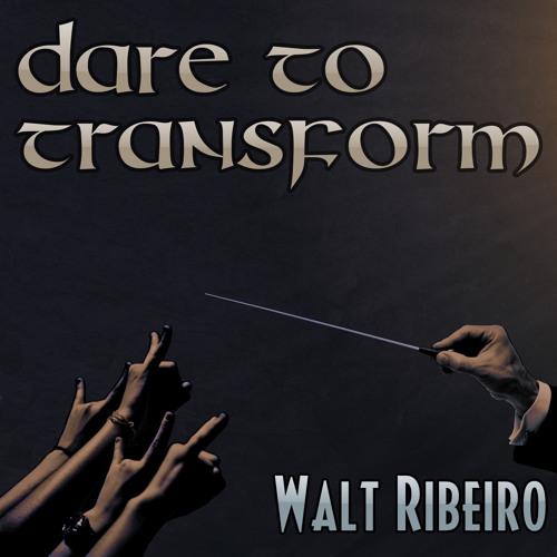Walt Ribeiro 'Dare To Transform' [Original]