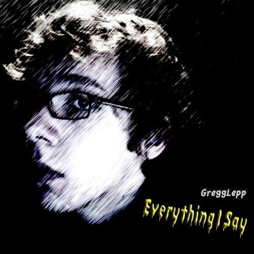GreggLepp - Everything I Say