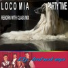 Locomia - Party Time (Reborn With Class Mix2) (Dj Imhotep)
