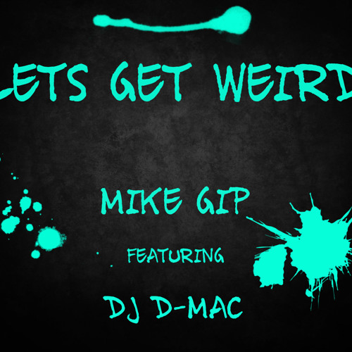 Mike Gip feat. DJ D-Mac- Let's Get Weird