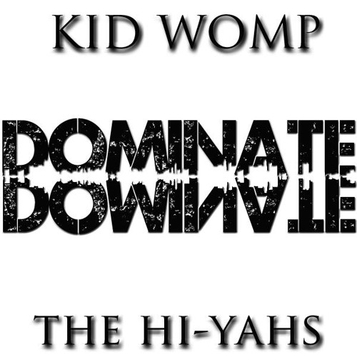 Kid Womp x The Hi-Yahs - Dominate (Original Mix)