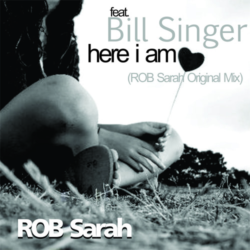 ROB Sarah feat. Bill Singer - here i am (ROB Sarah Original Mix)