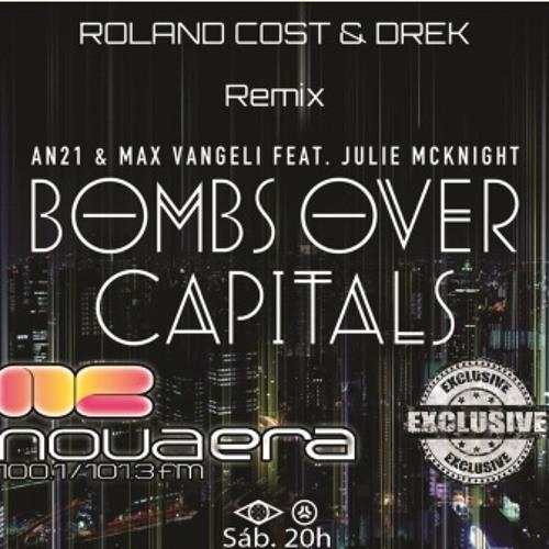 AN21 & Max Vangeli Ft. Julie Mcknight - Bombs Over Capitals (Roland Cost & Drek Remix)