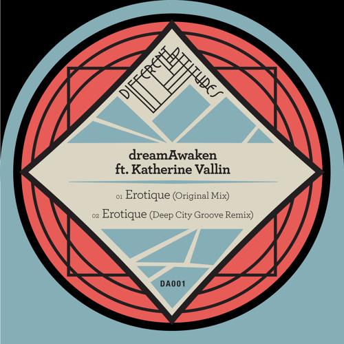 [DA001] dreamAwaken feat. Katherine Vallin - Erotique (inc. Deep City Groove Remix) [Previews]