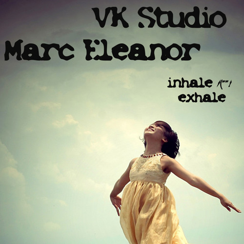 Vk Studio & Marc Eleanor - Inhale And Exhale