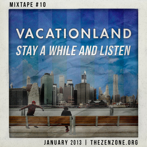 VACATIONLAND #10 - Stay a While and Listen | January 2013