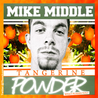 Mike Middle - Tangerine Powder