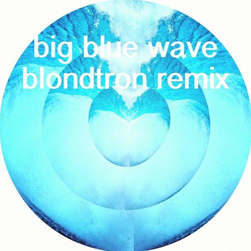Big Blue Wave (Blondtron remix)