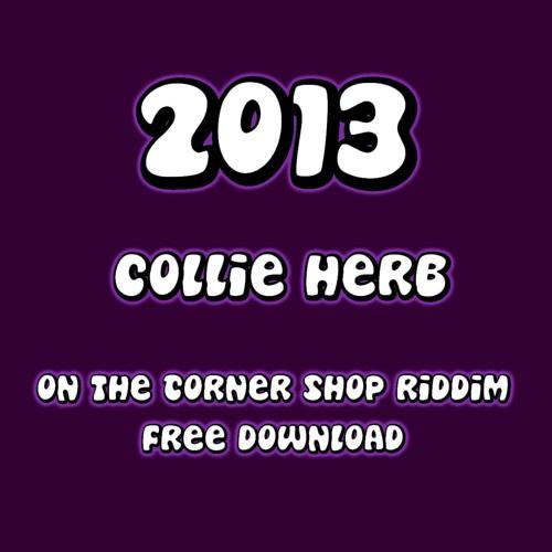 Collie Herb - 2013 (Corner Shop Riddim)