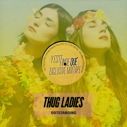 Y Este Finde Qué Exclusive Mixtape By... Thug Ladies