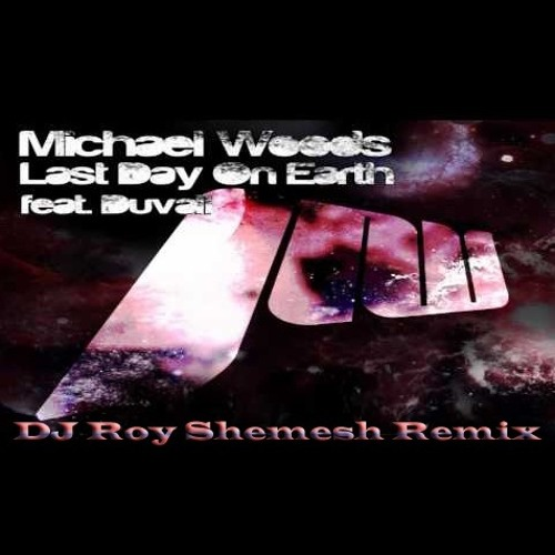 Michael Woods Ft. Duvall - Last Day On Earth (Roy Shemesh Remix)