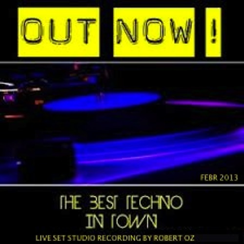 ROBERT OZ -THE BEST TECHNO IN TOWN (OUT NOW!) 2013