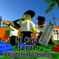Mi Casa-La Vida (Dj William & Paulo Dias Angola Remix).[Full Version FREE DOWNLOAD]