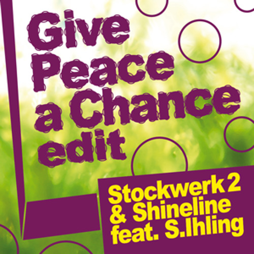 John Lennon - Give Peace a Chance (Stockwerk 2 & Shineline feat. S. Ihling edit)