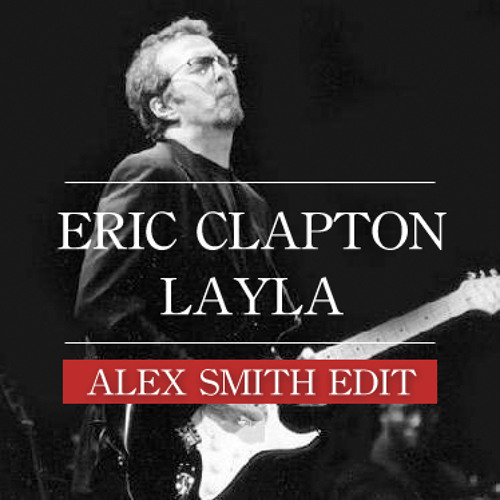 Eric Clapton - Layla (Alex Smith Edit)