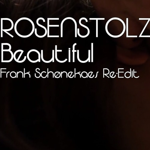 Rosenstolz - Beautiful (Frank Schønekaes Re-Edit)