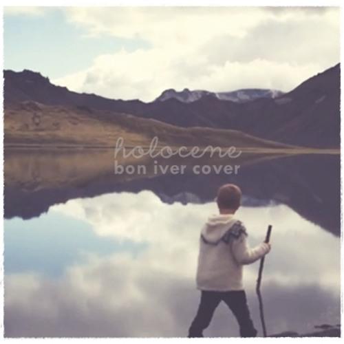 Holocene (Bon Iver Cover)