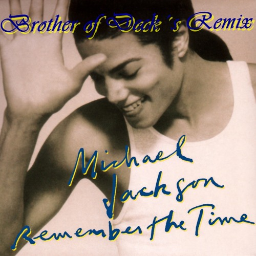 Michael Jackson - Remember the Time (Brother of Deck´s Remix)