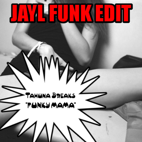 FREE DOWNLOAD    Tahuna Breaks - Funky Mama (Jayl Funk Edit)