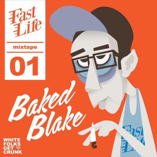 Fast Life Mixtape Volume 1. w/ Baked Blake. DL in the description.