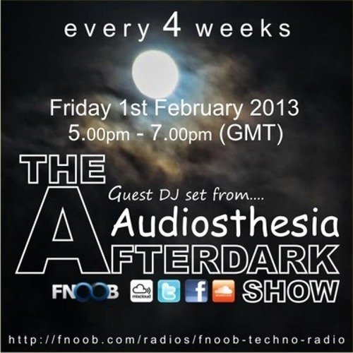 Audiosthesia on The Afterdark Show @Fnoob Techno Radio 01-02-2013