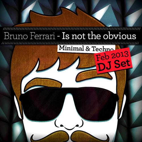 Bruno Ferrari - Is not the obvious (Feb 2013 DJ Set)