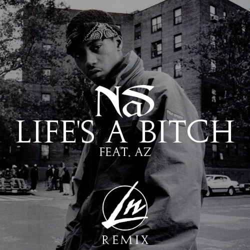 Nas - Life's a Bitch feat. Az (Le Nonsense Remix)