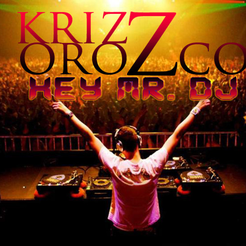Hey Mr. DJ - Krizz Orozco (Original Pride Mix) Demo
