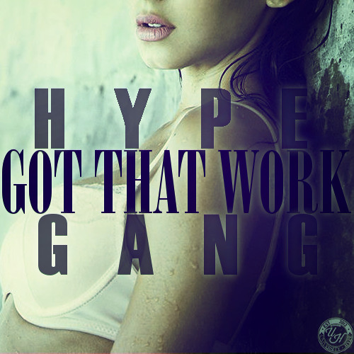 Got That Work - HypeGang