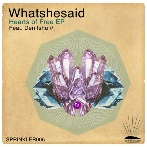 Whatshesaid feat. Den Ishu - Hearts Of Free [Sprinkler Records]