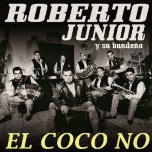Roberto Jr. Y Su Bandeno - El Coco No