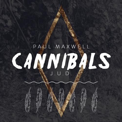 J.u.D. x Paul Maxwell - Cannibals
