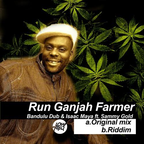 Run Ganjah Farmer_Bandulu Dub & Isaac Maya ft. Sammy Gold