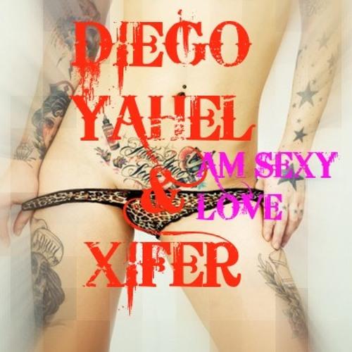 DIEGO YAHEL & XISFER- AM SEXY LOVE (ORIGINAL MIX)