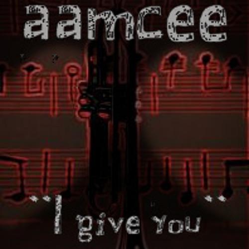 aamcee - I give you (Original)