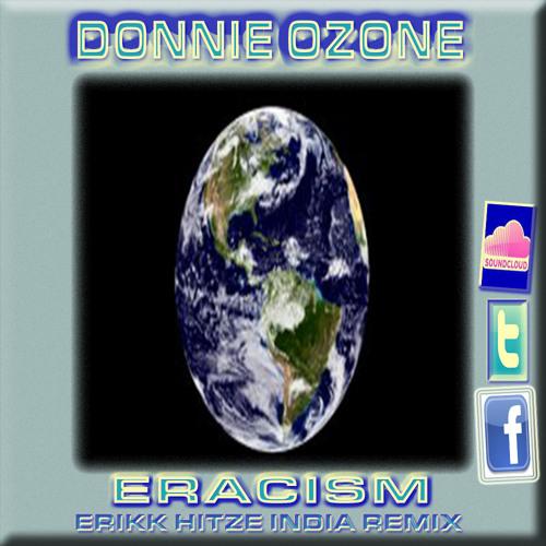 Donnie Ozone - Eracism {Erikk Hitze India Remix}{Free Download} See Description!!