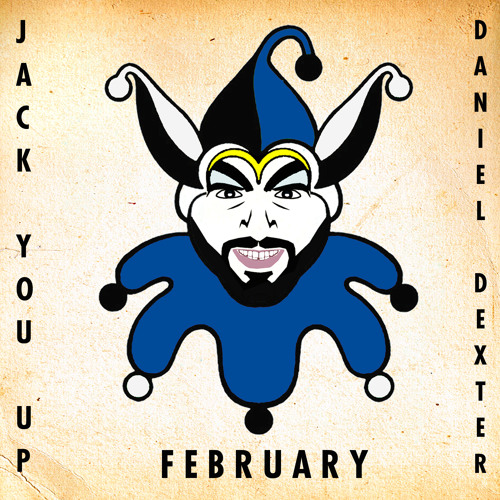 JACK YOU UP - hosted by Daniel Dexter I February 2013